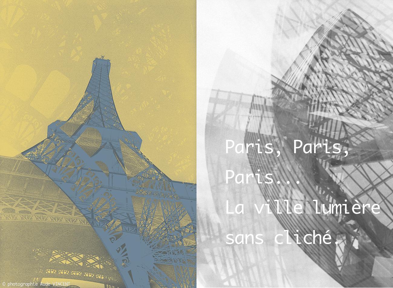 Paris, Paris, Paris, la ville lumière sans cliché / Paris, Paris, Paris, the City of light without cliché